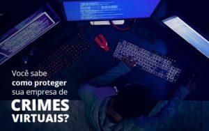 Como Proteger Sua Empresa De Crimes Virtuais Organização Contábil Lawini - Contabilidade na Lapa - SP | RM Assessoria Contábil - Blog