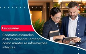 Contratos Assinados Eletronicamente Entenda Como Manter As Informacoes Integras 1 Organização Contábil Lawini - Contabilidade na Lapa - SP | RM Assessoria Contábil - Blog