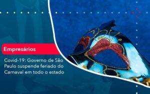 Covid 19 Governo De Sao Paulo Suspende Feriado Do Carnaval Em Todo Estado 1 Organização Contábil Lawini - Contabilidade na Lapa - SP | RM Assessoria Contábil - Blog