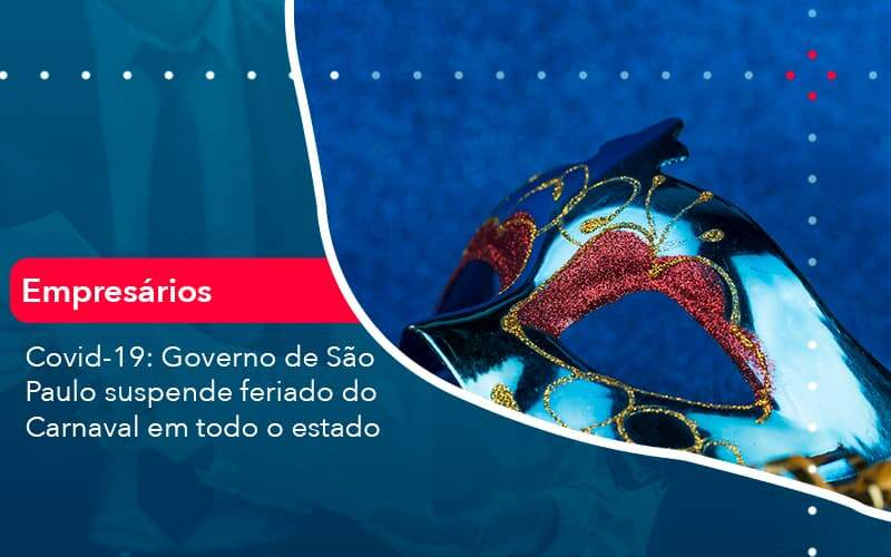 Covid 19 Governo De Sao Paulo Suspende Feriado Do Carnaval Em Todo Estado 1 Organização Contábil Lawini - Contabilidade na Lapa - SP   RM Assessoria Contábil - Blog