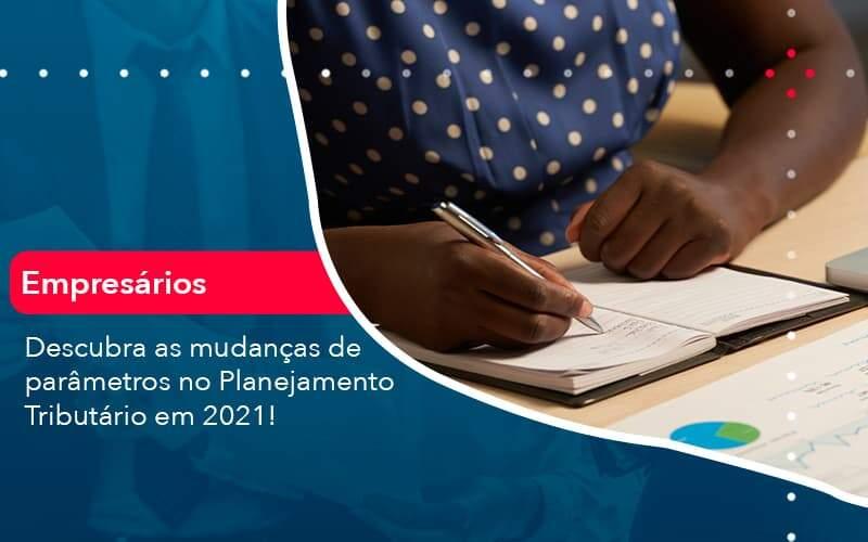 Descubra As Mudancas De Parametros No Planejamento Tributario Em 2021 1 Organização Contábil Lawini - Contabilidade na Lapa - SP | RM Assessoria Contábil - Blog