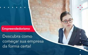 Descubra Como Comecar Sua Empresa Da Forma Certa Organização Contábil Lawini - Contabilidade na Lapa - SP | RM Assessoria Contábil - Blog