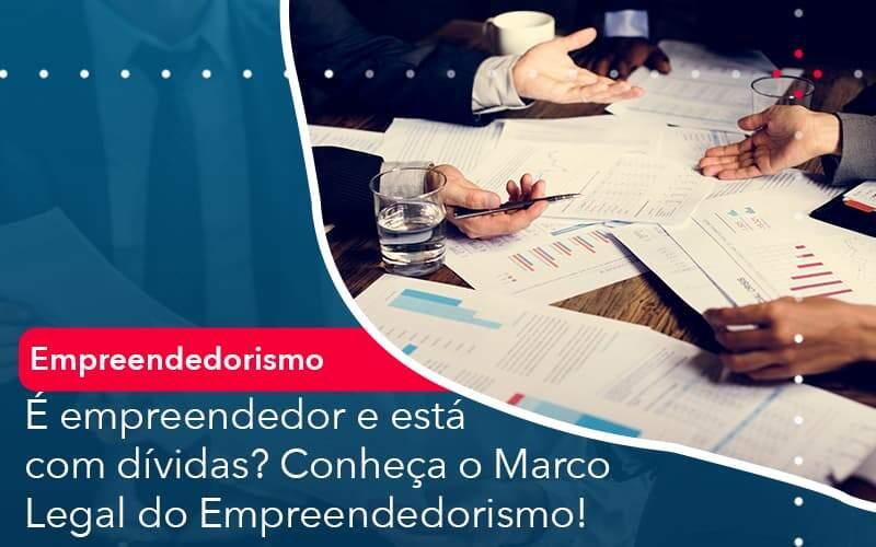 E Empreendedor E Esta Com Dividas Conheca O Marco Legal Do Empreendedorismo Organização Contábil Lawini - Contabilidade na Lapa - SP | RM Assessoria Contábil - Blog