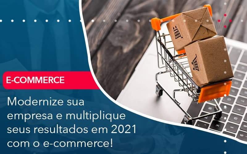 Modernize Sua Empresa E Multiplique Seus Resultados Em 2021 Com O E Commerce Organização Contábil Lawini - Contabilidade na Lapa - SP | RM Assessoria Contábil - Blog