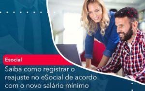 Saiba Como Registrar O Reajuste No E Social De Acordo Com O Novo Salario Minimo Organização Contábil Lawini - Contabilidade na Lapa - SP | RM Assessoria Contábil - Blog