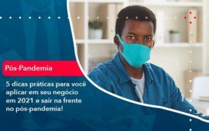 5 Dicas Práticas Para Você Aplicar Em Seu Negócio Em 2021 E Sair Na Frente No Pós Pandemia 1 Organização Contábil Lawini - Contabilidade na Lapa - SP | RM Assessoria Contábil - Blog
