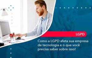 Como A Lgpd Afeta Sua Empresa De Tecnologia E O Que Voce Precisa Saber Sobre Isso 1 Organização Contábil Lawini - Contabilidade na Lapa - SP | RM Assessoria Contábil - Blog