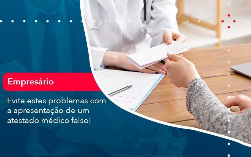 Evite Estes Problemas Com A Apresentacao De Um Atestado Medico Falso 1 - Contabilidade na Lapa - SP | RM Assessoria Contábil - Blog