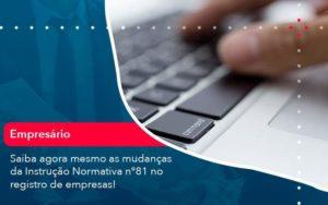 Saiba Agora Mesmo As Mudancas Da Instrucao Normativa N 81 No Registro De Empresas 1 - Contabilidade na Lapa - SP | RM Assessoria Contábil - Blog