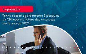 Tenha Acesso Agora Mesmo A Pesquisa Da Cni Sobre O Futuro Das Empresas Neste Ano De 2021 1 - Contabilidade na Lapa - SP | RM Assessoria Contábil - Blog