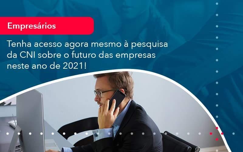 Tenha Acesso Agora Mesmo A Pesquisa Da Cni Sobre O Futuro Das Empresas Neste Ano De 2021 1 - Contabilidade na Lapa - SP   RM Assessoria Contábil - Blog
