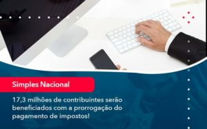 17 3 Milhoes De Contribuintes Serao Beneficiados Com A Prorrogacao Do Pagamento De Impostos 1 - Contabilidade na Lapa - SP | RM Assessoria