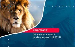 De Atencao A Estas 6 Mudancas Para O Ir 2021 1 - Contabilidade na Lapa - SP | RM Assessoria Contábil - Blog