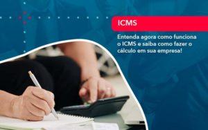 Entenda Agora Como Funciona O Icms E Saiba Como Fazer O Calculo Em Sua Empresa (1) - Contabilidade na Lapa - SP | RM Assessoria