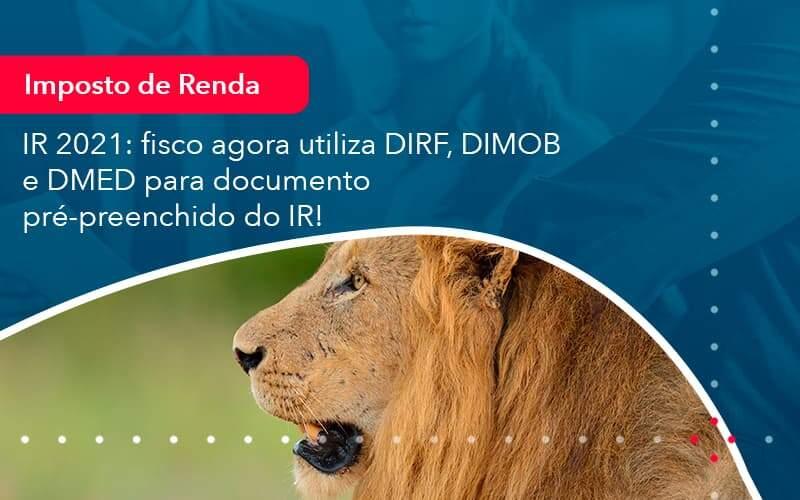 Ir 2021 Fisco Agora Utiliza Dirf Dimob E Dmed Para Documento Pre Preenchido Do Ir 1 - Contabilidade na Lapa - SP | RM Assessoria Contábil - Blog