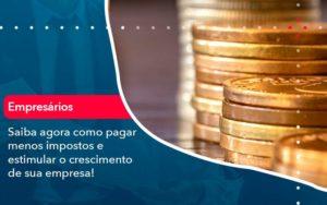 Saiba Agora Como Pagar Menos Impostos E Estimular O Crescimento De Sua Empres - Contabilidade na Lapa - SP | RM Assessoria