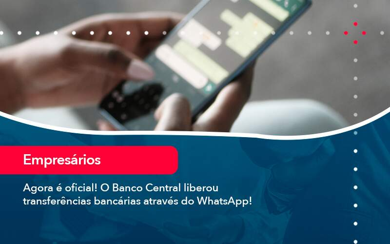 Agora E Oficial O Banco Central Liberou Transferencias Bancarias Atraves Do Whatsapp (1) - Contabilidade na Lapa - SP | RM Assessoria
