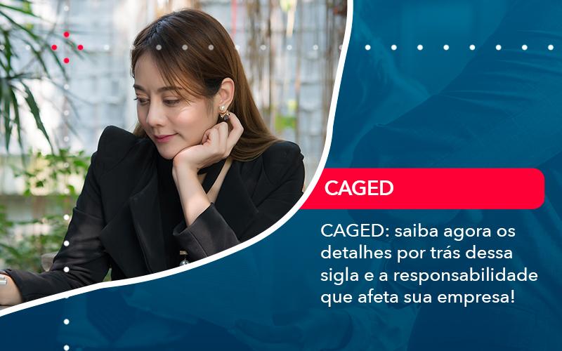 Caged Saiba Agora Os Detalhes Por Tras Dessa Sigla E A Responsabilidade Que Afeta Sua Empresa - Contabilidade na Lapa - SP | RM Assessoria