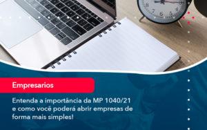 Entenda A Importancia Da Mp 1040 21 E Como Voce Podera Abrir Empresas De Forma Mais Simples - Contabilidade na Lapa - SP | RM Assessoria