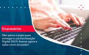 Nao Perca O Prazo Para Entregar A Sua Escrituracao Digital 2021 1 - Contabilidade na Lapa - SP | RM Assessoria
