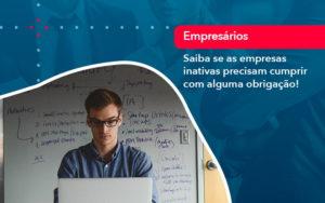 Saiba Se As Empresas Inativas Precisam Cumprir Com Alguma Obrigacao 1 - Contabilidade na Lapa - SP | RM Assessoria