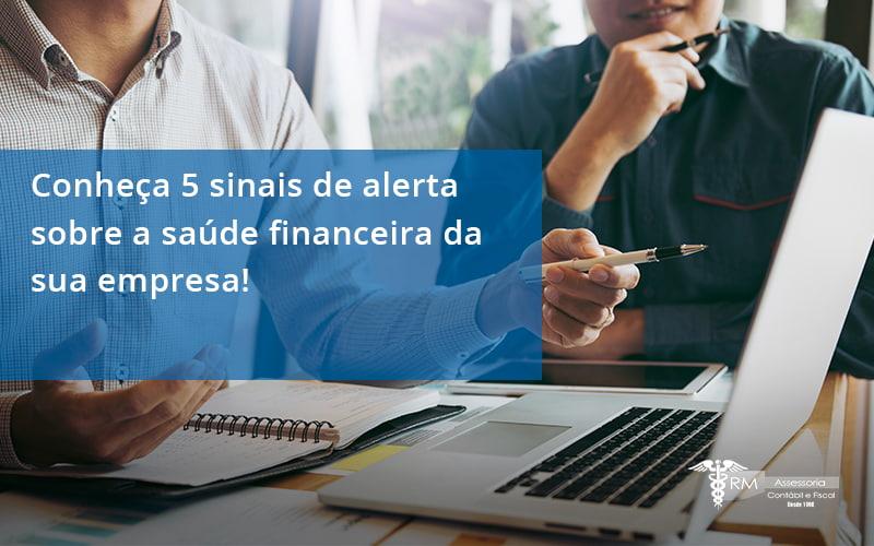 Conheça 5 Sinais De Alerta Sobre A Saúde Financeira Da Sua Empresa Rm - Contabilidade na Lapa - SP | RM Assessoria