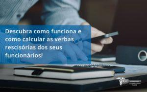 Descubra Como Funciona E Como Calcular As Verbas Rescisórias Dos Seus Funcionários Rm - Contabilidade na Lapa - SP | RM Assessoria