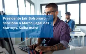 Presidente Jair Bolsonaro Sanciona O Marco Legal Das Startups. Saiba Mais0rm - Contabilidade na Lapa - SP | RM Assessoria