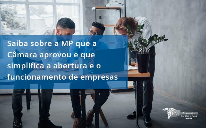 Saiba Mais Sobre A Mp Que A Câmara Aprovou E Que Simplifica A Abertura E O Funcionamento De Empresas Rm - Contabilidade na Lapa - SP   RM Assessoria