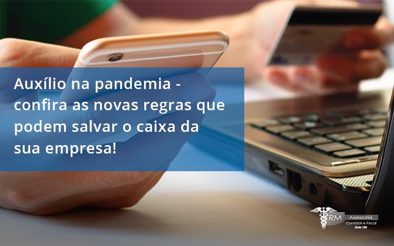 Auxilio Na Pandemia Confira As Novas Regras Que Podem Salvar O Caixa Da Sua Empresa Rm - Contabilidade na Lapa - SP | RM Assessoria