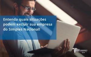 Entenda Quais Situacoes Podem Excluir Sua Empresa Do Simples Nacional Rm - Contabilidade na Lapa - SP | RM Assessoria