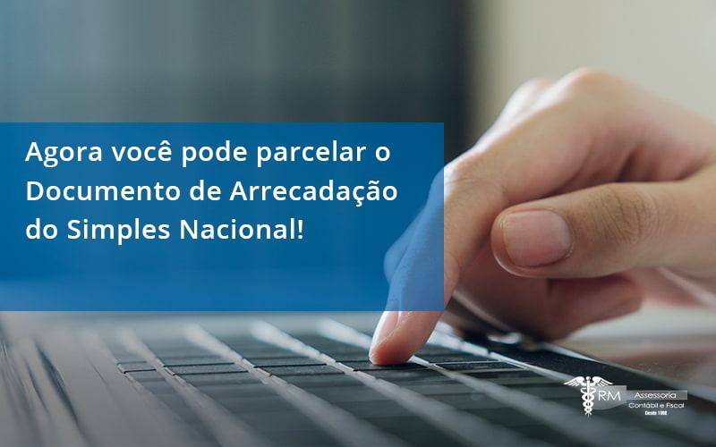 Agora Você Pode Parcelar O Documento De Arrecadação Do Simples Nacional! Rm Assessoria - Contabilidade na Lapa - SP | RM Assessoria