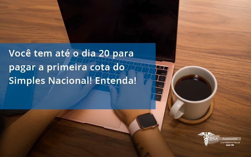 Empreendedor Optante Pelo Simples Nacional, Você Tem Até Dia 20 Para Pagar A Primeira Cota Do Das Rm Assessoria - Contabilidade na Lapa - SP   RM Assessoria