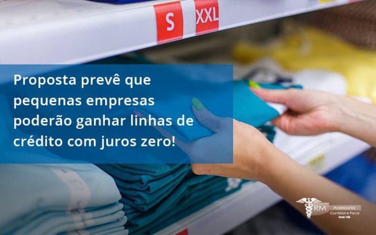 Proposta Prevê Que Pequenas Empresas Poderão Ganhar Linhas De Crédito Com Juros Zero Rm Assessoria - Contabilidade na Lapa - SP   RM Assessoria