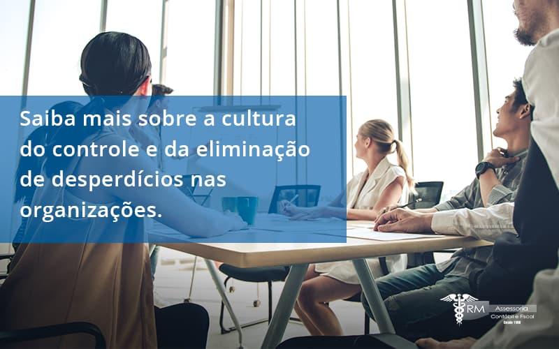 Saiba Mais Sobre A Cultura Do Controle E Da Eliminação De Desperdícios Nas Organizações. Rm Assessoria (1) - Contabilidade na Lapa - SP   RM Assessoria