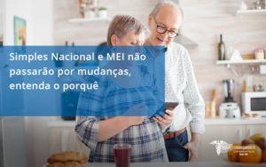 Simples Nacional E Mei Não Passarão Por Mudanças, Entenda O Porquê Rm Assessoria - Contabilidade na Lapa - SP   RM Assessoria