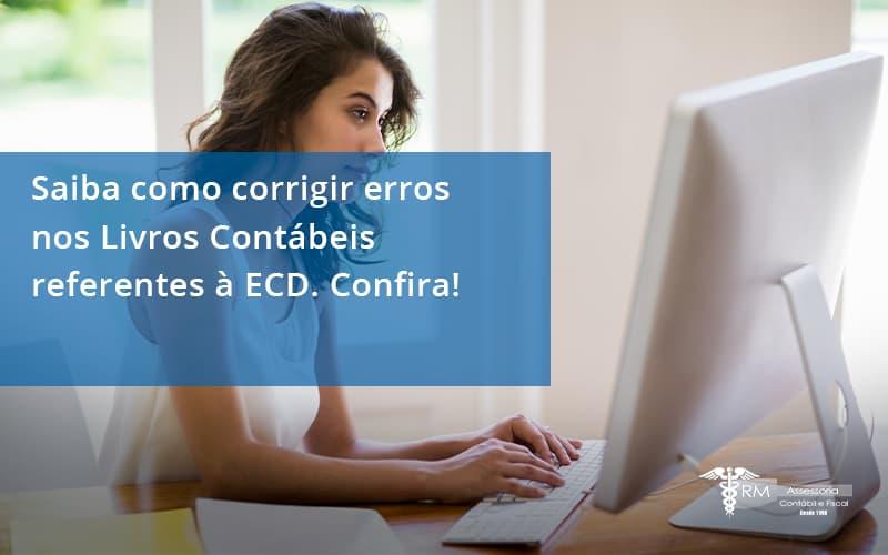 Saiba Como Corrigir Erros Nos Livros Contábeis Referentes à Ecd. Confira Rm Assessoria - Contabilidade na Lapa - SP | RM Assessoria